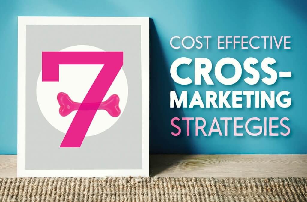 7 Cost Effective Cross-Marketing Strategies