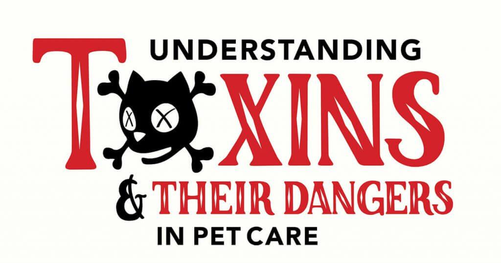 Understanding Toxins & Their Dangers In Pet Care