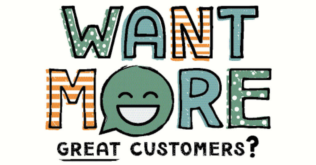 Want More Great Customers?