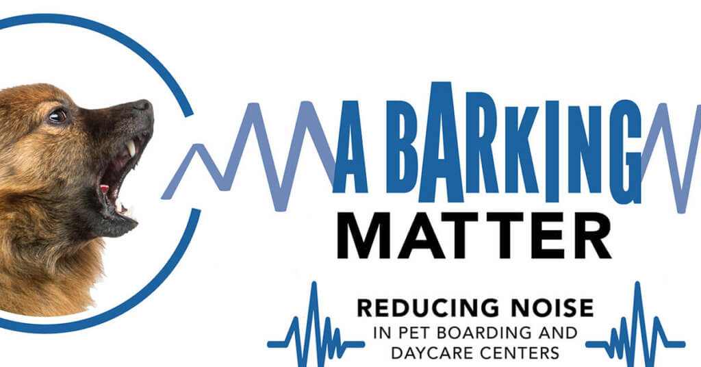 A Barking Matter: Reducing Noise In Pet Boarding And Daycare Centers