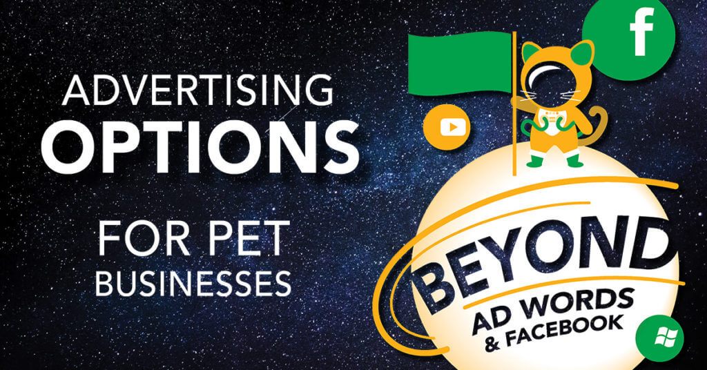 Advertising Options for Pet Business Beyond AdWords & Facebook