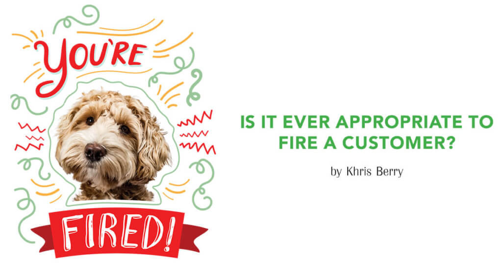 You're Fired: Is It Ever Appropriate to Fire a Customer?